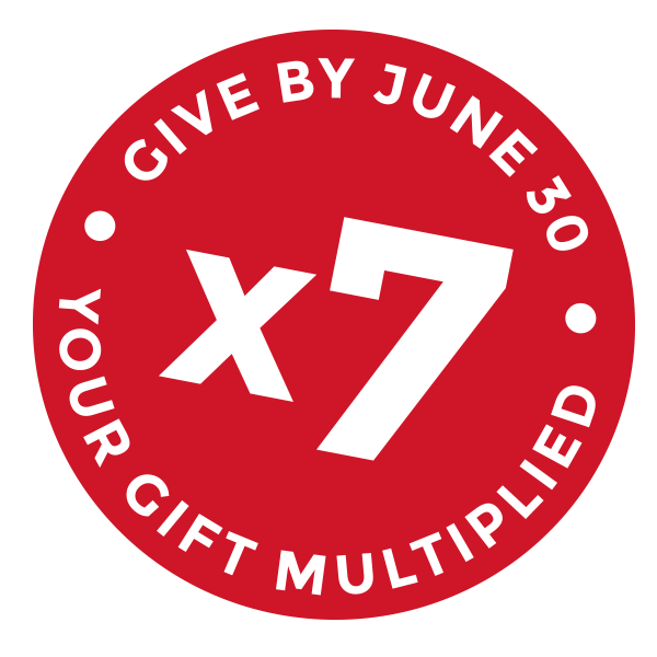 Give by June 30, your gift multiplied by 7