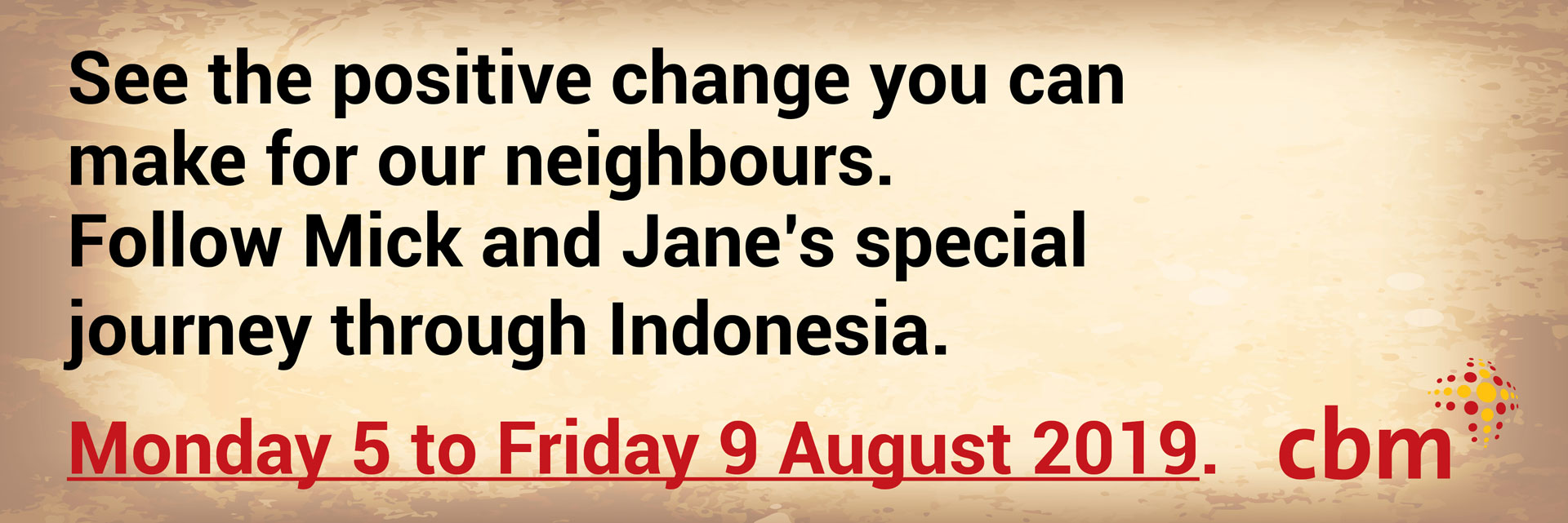 See the positive change you can see for our neighbours. Follow Mick and Jane's special journey through Indonesia. Monday 5 to Friday 9 August 2019
